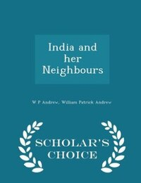 India and her Neighbours - Scholar's Choice Edition