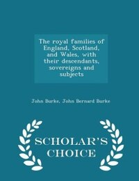 The royal families of England, Scotland, and Wales, with their descendants, sovereigns and subjects…