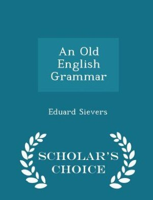 An Old English Grammar - Scholar's Choice Edition by Eduard Sievers