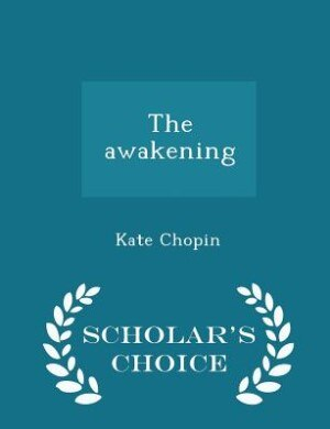 The awakening - Scholar's Choice Edition by Kate Chopin
