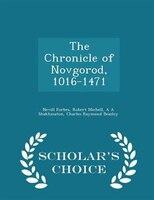The Chronicle of Novgorod, 1016-1471 - Scholar's Choice Edition
