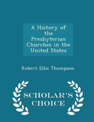 A History of the Presbyterian Churches in the United States - Scholar's Choice Edition de Robert Ellis Thompson