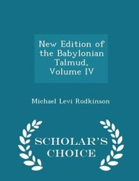 New Edition of the Babylonian Talmud, Volume IV - Scholar's Choice Edition