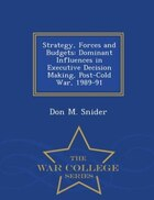 Strategy, Forces and Budgets: Dominant Influences in Executive Decision Making, Post-Cold War, 1989…