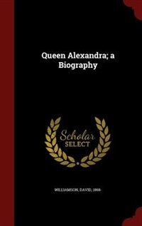 Queen Alexandra; a Biography