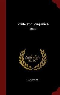 Pride and Prejudice: A Novel by Jane Austen