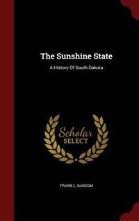 The Sunshine State: A History Of South Dakota by Frank L. Ransom