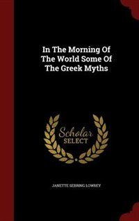 In The Morning Of The World Some Of The Greek Myths
