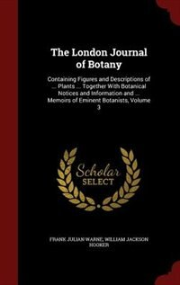 The London Journal of Botany: Containing Figures and Descriptions of ... Plants ... Together With…