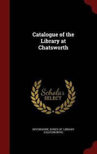 Catalogue of the Library at Chatsworth by Dukes Of. Library (chatswort Devonshire