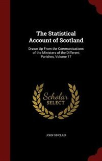 The Statistical Account of Scotland: Drawn Up From the Communications of the Ministers of the…