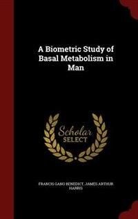 A Biometric Study of Basal Metabolism in Man