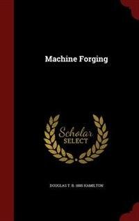 Machine Forging by Douglas T. B. 1885 Hamilton