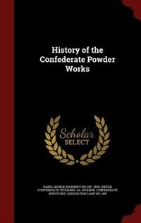 History of the Confederate Powder Works by George Washington Rains