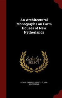 An Architectural Monographs on Farm Houses of New Netherlands by Aymar Embury