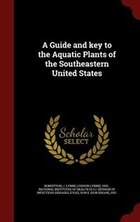 A Guide and key to the Aquatic Plants of the Southeastern United States