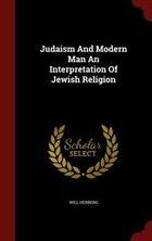 Judaism And Modern Man An Interpretation Of Jewish Religion