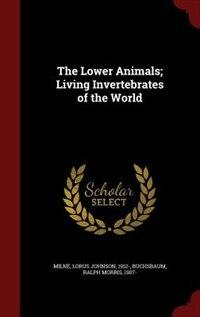 The Lower Animals; Living Invertebrates of the World