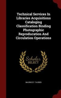 Technical Services In Libraries Acquisitions Cataloging Classification Binding Photographic…