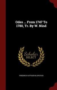 Odes ... From 1747 To 1780, Tr. By W. Nind by Friedrich Gottlieb Klopstock