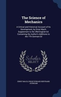 The Science of Mechanics: A Critical and Historical Account of Its Development, by Ernst Mach…