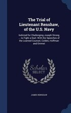 The Trial of Lieutenant Renshaw, of the U.S. Navy: Indicted for Challenging Joseph Strong ... to…