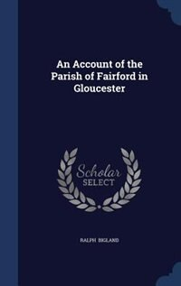 An Account of the Parish of Fairford in Gloucester by Ralph Bigland