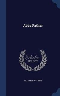 Abba Father by William De Witt Hyde