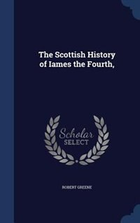 The Scottish History of Iames the Fourth, by Robert Greene