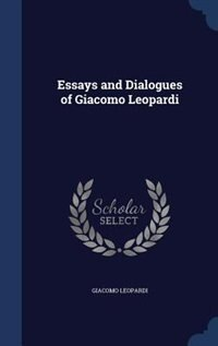 Essays and Dialogues of Giacomo Leopardi by Giacomo Leopardi