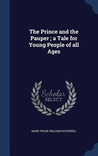 The Prince and the Pauper ; a Tale for Young People of all Ages by Mark Twain