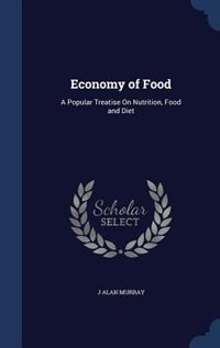 Economy of Food: A Popular Treatise On Nutrition, Food and Diet