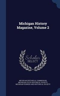 Michigan History Magazine, Volume 2 by Michigan Historical Commission