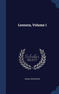 Leonora, Volume 1 by Maria Edgeworth