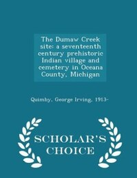 The Dumaw Creek site: a seventeenth century prehistoric Indian village and cemetery in Oceana…