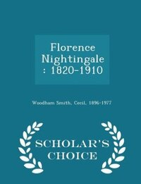 Florence Nightingale: 1820-1910 - Scholar's Choice Edition
