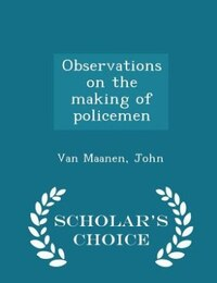 Observations on the making of policemen - Scholar's Choice Edition