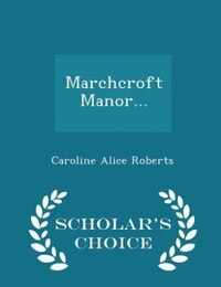 Marchcroft Manor... - Scholar's Choice Edition
