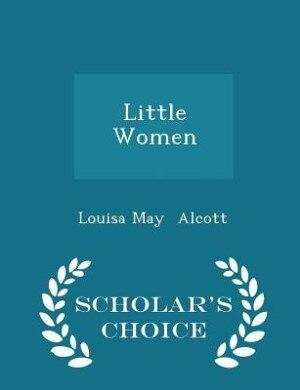 Little Women - Scholar's Choice Edition by Louisa May Alcott