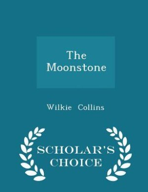 The Moonstone - Scholar's Choice Edition by Wilkie Collins