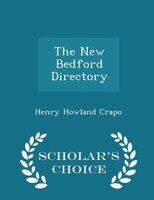 The New Bedford Directory - Scholar's Choice Edition