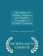 The Book of Psalms, Hebrew and English, Arranged in Parallel Columns - Scholar's Choice Edition
