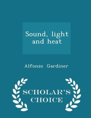 Sound, light and heat - Scholar's Choice Edition by Alfonzo Gardiner