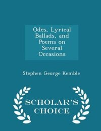 Odes, Lyrical Ballads, and Poems on Several Occasions - Scholar's Choice Edition