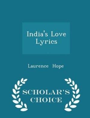 India's Love Lyrics - Scholar's Choice Edition by Laurence Hope
