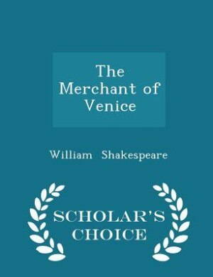 The Merchant of Venice - Scholar's Choice Edition by William Shakespeare