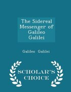The Sidereal Messenger of Galileo Galilei - Scholar's Choice Edition