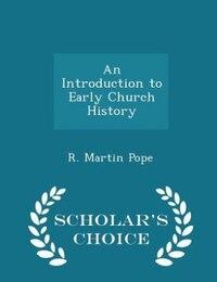 An Introduction to Early Church History - Scholar's Choice Edition