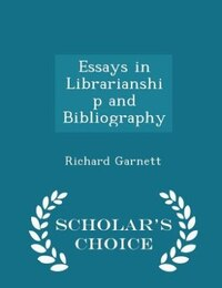 Essays in Librarianship and Bibliography - Scholar's Choice Edition