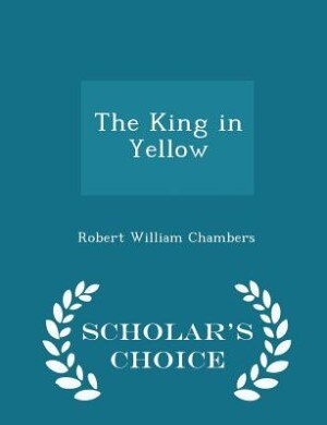 The King in Yellow - Scholar's Choice Edition by Robert William Chambers